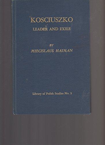 005: Kosciuszko: Leader and Exile (The Library of Polish studies): Haiman, Miecislaus