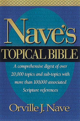 9780917006029: Nave's Topical Bible: A comprehensive Digest of over 20,000 Topics and Subtopics With More Than 10,000 Associated Scripture References