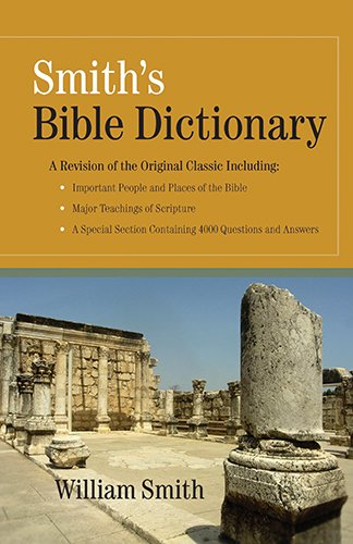 A Dictionary of the Bible Comprising Its Antiquities, Biography, Geography, Natural History and L...