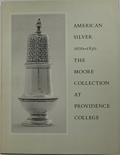 AMERICAN SILVER, Sixteen Seventy to Eighteen Thirty: The Cornelius C Moore Collection at Providen...