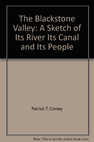 The Blackstone Valley: A Sketch of Its River, Its Canal and Its People: Patrick T. Conley