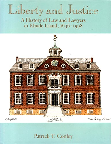 Liberty and Justice: A history of law and lawyers in Rhode Island, 1636-1998: Conley, Patrick T
