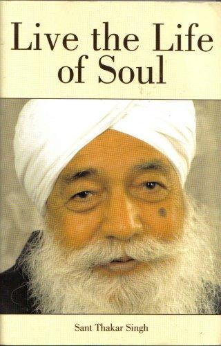Live the Life of Soul: Sant Thakar Singh