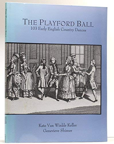 The Playford ball: 103 early country dances, 1651-1820 : as interpreted by Cecil Sharp and his ...