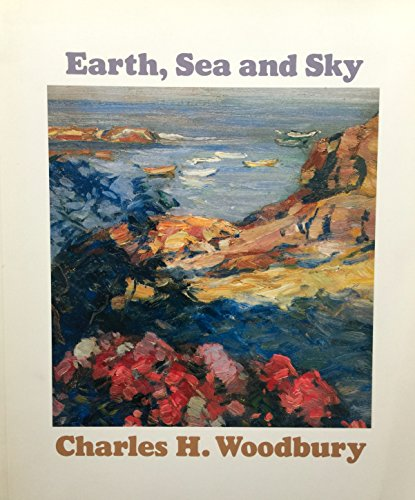 Earth Sea And Sky: Charles H. Woodbury Artist And Teacher 1864-1940: Woodbury, Charles H. ; ...