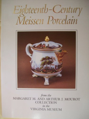 Eighteenth Century Meissen Porcelain from the Margaret M. and Arthur J. Mourot Collection in the ...