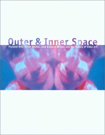 9780917046612: Outer and Inner Space: Pipilotti Rist, Shirin Neshat, Jane and Louise Wilson, and the History of Video Art