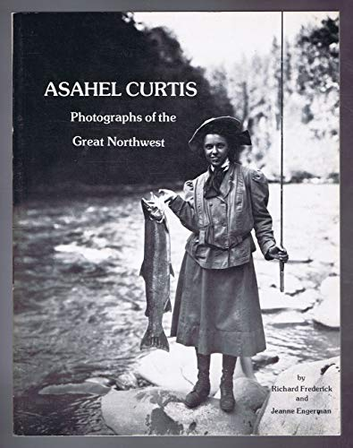 9780917048548: Asahel Curtis: Photographs of the Great Northwest