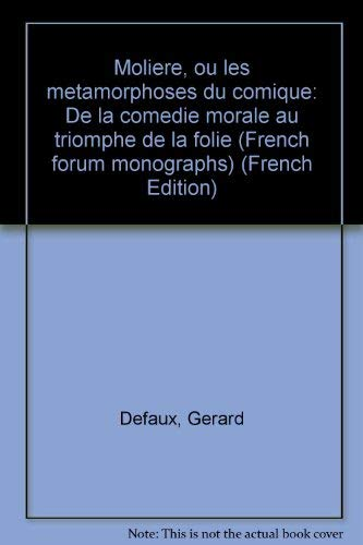 9780917058172: Moliere, ou les metamorphoses du comique: De la comedie morale au triomphe de la folie (French forum monographs) (French Edition)