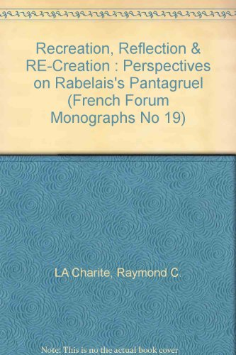 9780917058189: Recreation, Reflection & RE-Creation : Perspectives on Rabelais's Pantagruel (French Forum Monographs No 19)