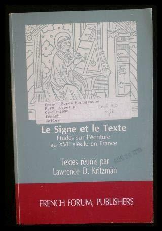 Le Signe et le Texte Etudes Sur L'Ecriture Au Xvie Siecle En France French Forum Monographs 72 - Kritzman, Lawrence D.
