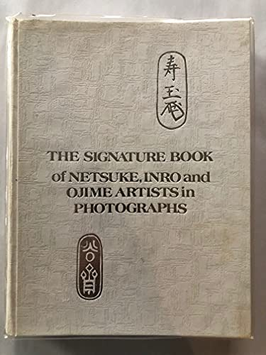 The Signature Book of Netsuke, Inro and Ojime Artists in Photographs: George Lazarnick