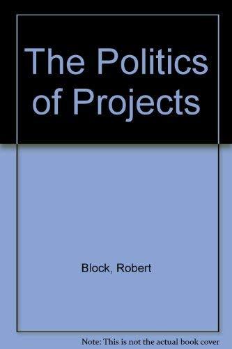 The Politics of Projects: Block, Robert
