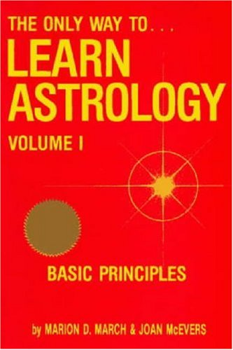 9780917086007: The Only Way to Learn Astrology, Vol. 1