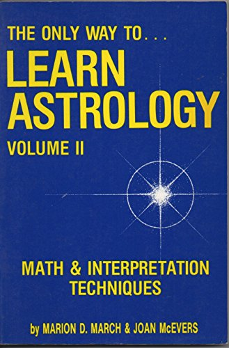 9780917086267: Only Way to Learn Astrology, Volume II: Math and Interpretation Techniques(Only Way to Learn Astrology)