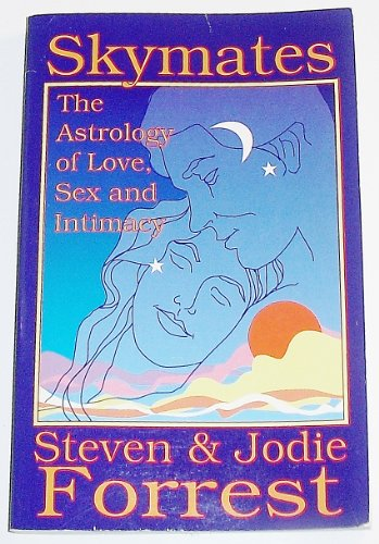 Skymates: The Astrology of Love, Sex and Intimacy (0917086449) by Steven Forrest; Jodie Forrest