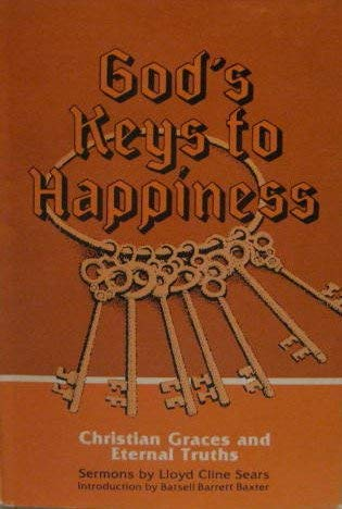God's keys to happiness: Sears, Lloyd Cline