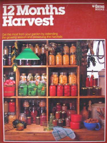12 Months Harvest [Pictorial Guide, Recipes and Cookbook]: Dewey, Mariel / Ortho Books