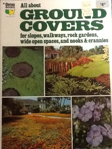 All about ground covers: [for slopes, walkways, rock gardens, wide open spaces, and nooks & ...