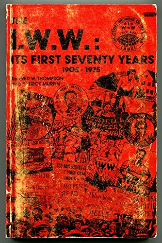 9780917124044: The Iww: Its First Seventy Years, 1905-1975