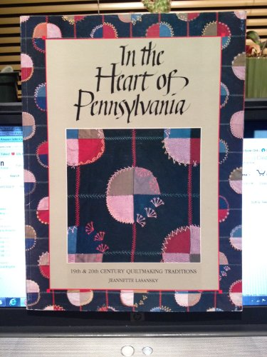 In the heart of Pennsylvania: 19th & 20th century quiltmaking traditions: Lasansky, Jeannette