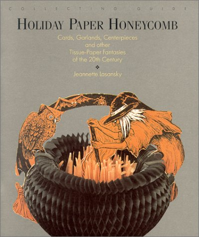 9780917127076: Collecting Guide: Holiday Paper Honeycomb : Cards, Garlands, Centerpieces and Other Tissue-Paper Fantasies of the 20th Century