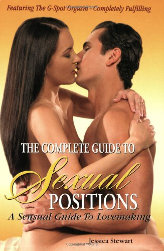 The Complete Guide to Sexual Positions (Sexual: Last, First