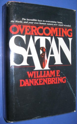 Overcoming Satan: Dankenbring, William F