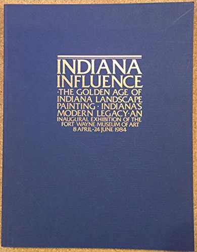 Indiana Influence: The Golden Age of Indiana Landscape Painting; Indiana's Modern Legacy: Fort...