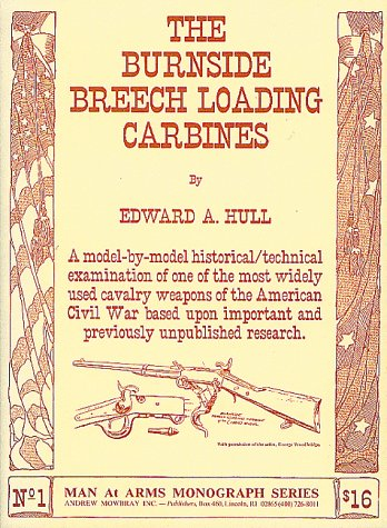 The Burnside Breech Loading Carbines (AMI monograph: Hull, Edward A.