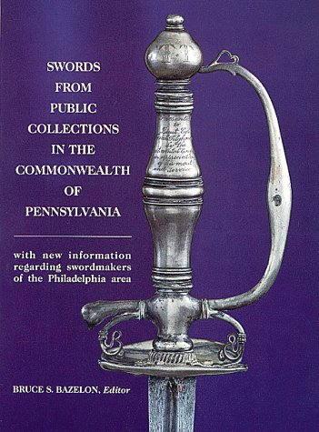 9780917218262: Swords from Public Collections in the Commonwealth of Pennsylvania: With New Information Regarding Swordmakers of the Philadelphia Area