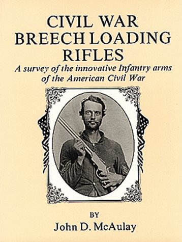 9780917218293: Civil War Breech Loading Rifles: A Survey of the Innovative Infantry Arms of the American Civil War