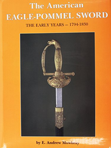 9780917218361: American Eagle Pommel Sword: The Early Years 1794-1830