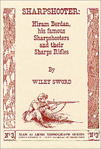 9780917218378: Sharpshooter: Hiram Berdan: His Famous Sharpshooters No 3