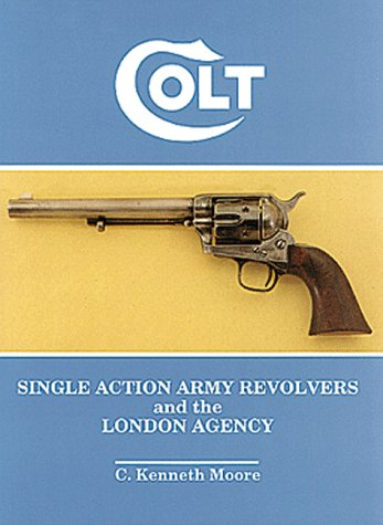 9780917218439: Colt Single Action Army Revolvers and the London Agency