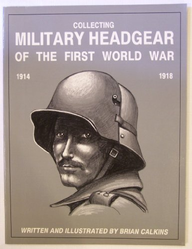 9780917218446: Collecting military headgear of the First World War, 1914 -1918