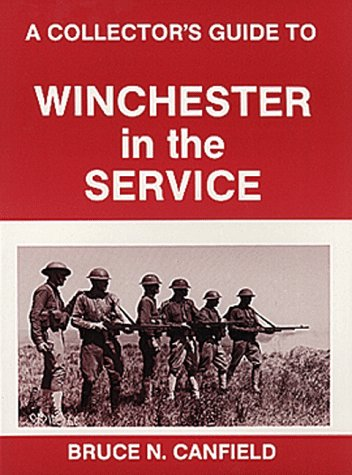 A Collector's Guide to Winchester in the: Canfield, Bruce N.