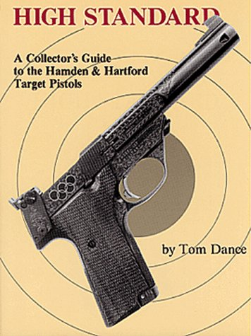 9780917218477: High Standard: A Collector's Guide to the Hamden & Hartford Target Pistols