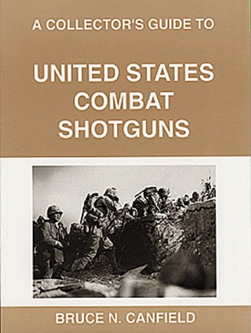 Collector's Guide to United States Combat Shotguns.: CANFIELD, Bruce N.