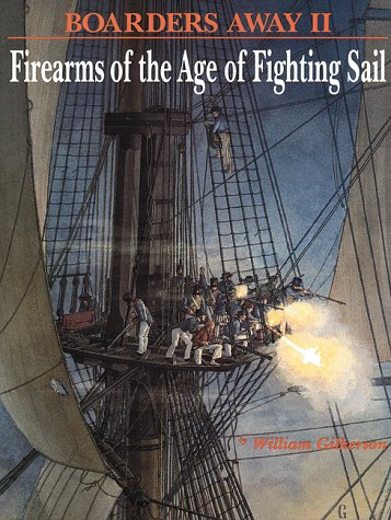 9780917218569: Boarders Away, Volume II: Firearms of the Age of Fighting Sail