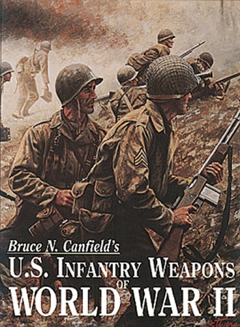 U.S. Infantry Weapons of World War II.: CANFIELD, Bruce N.