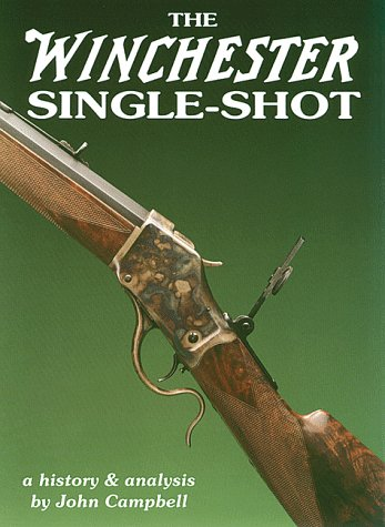 The Winchester Single-Shot : A History &: John Campbell