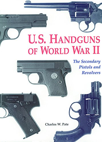 U.S. Handguns of World War II: The: Pate, Charles W.