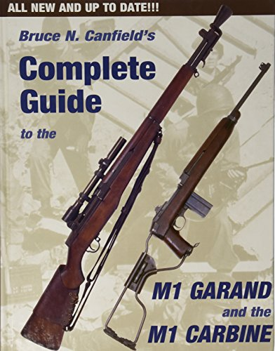 Complete Guide to the M1 Garand and the M1 Carbine: Canfield, Bruce N.