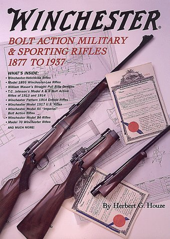 WINCHESTER BOLT ACTION MILITARY & SPORTING RIFLES 1877 TO 1937: Houze, Herbert G.