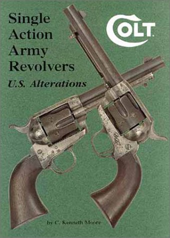 9780917218859: Colt Single Action Army Revolvers - U.S. Alterations
