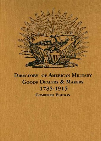 A Directory of American Military Goods Dealers: Bruce S. Bazelon;