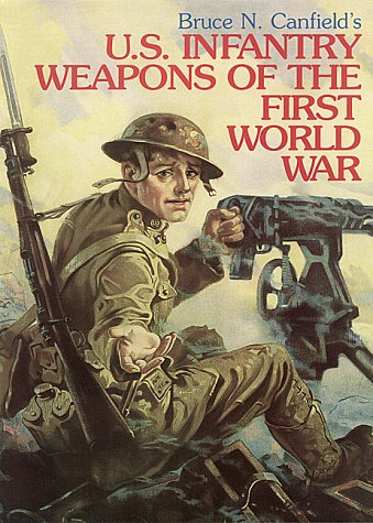 U. S. Infantry Weapons of the First: Canfield, Bruce N.