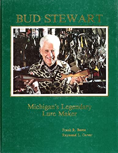 Bud Stewart, Michigan's Legendary Lure Maker: A: Baron, Frank R.,