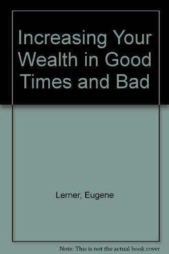 Increasing Your Wealth in Good Times and: Richard M. Koff;